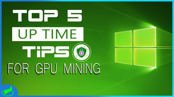 5 UPTIME Tips For Mining In Windows 10