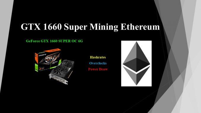 GTX 1660 Super - Mining Ethereum   Hashrates - Power Draw - Overclocks