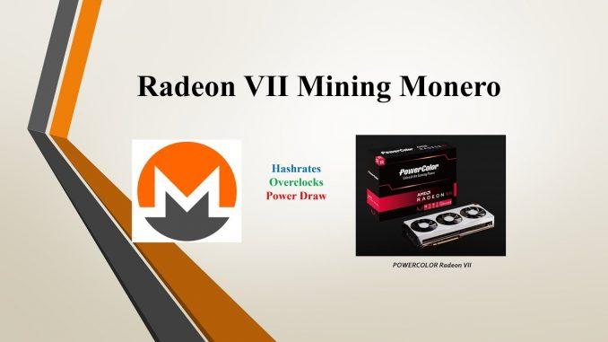 Radeon VII - Mining Monero (Hashrates, Overclocks, Power Draw)